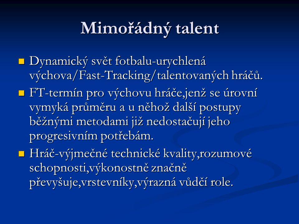 Mimořádný talent Dynamický svět fotbalu-urychlená výchova/Fast-Tracking/talentovaných hráčů.