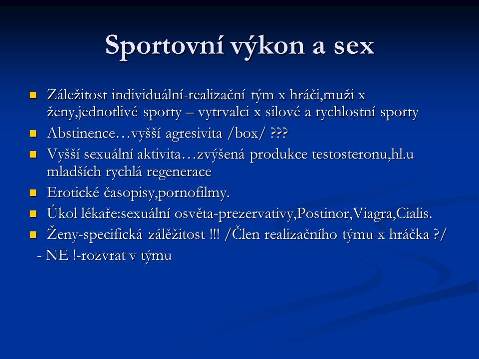 Sportovní výkon a sex Záležitost individuální-realizační tým x hráči,muži x ženy,jednotlivé sporty – vytrvalci x silové a rychlostní sporty.