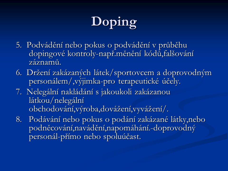 Doping 5. Podvádění nebo pokus o podvádění v průběhu dopingové kontroly-např.měnění kódů,falšování záznamů.