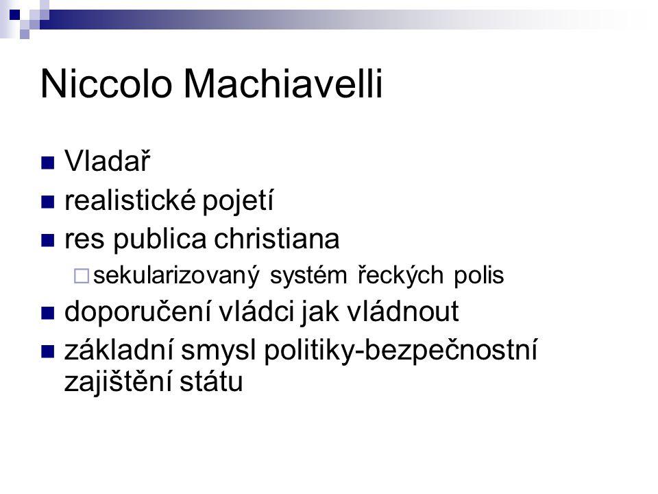 Niccolo Machiavelli Vladař realistické pojetí res publica christiana