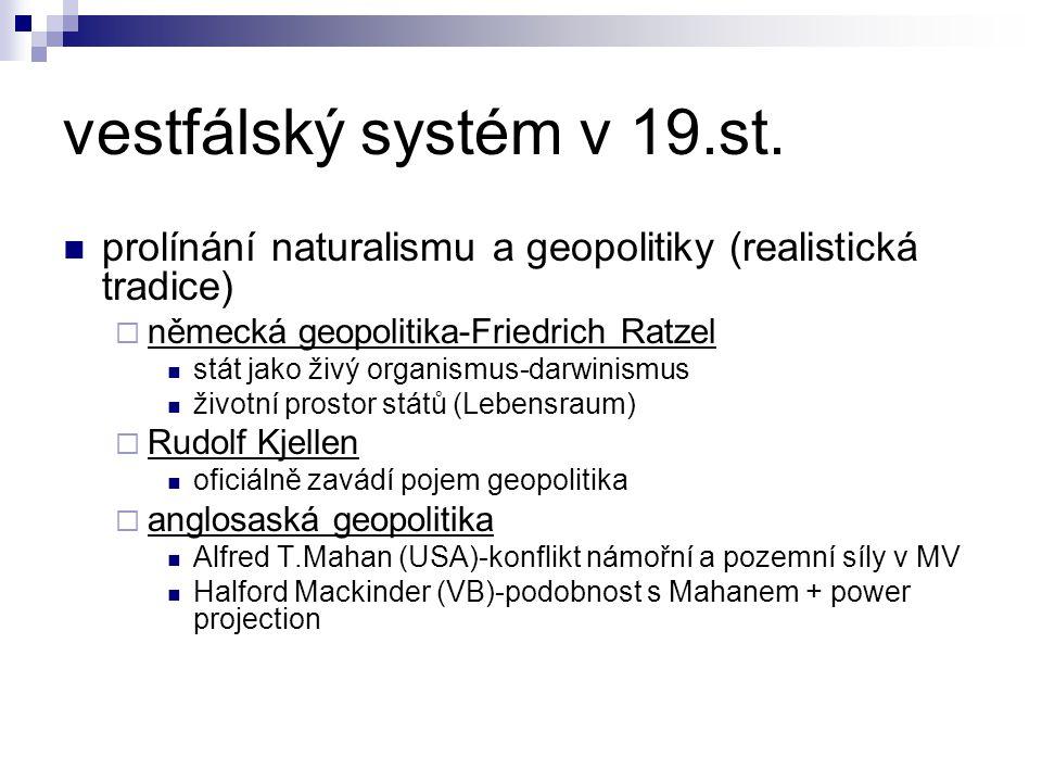 vestfálský systém v 19.st. prolínání naturalismu a geopolitiky (realistická tradice) německá geopolitika-Friedrich Ratzel.