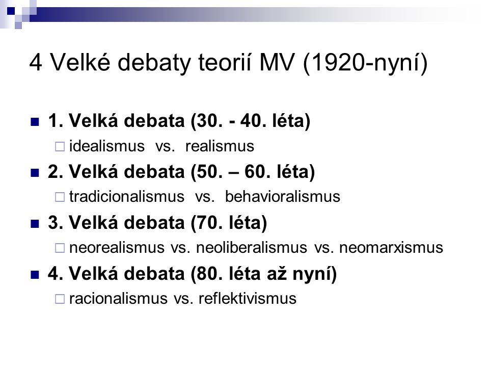 4 Velké debaty teorií MV (1920-nyní)
