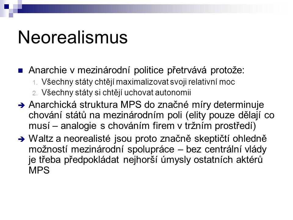 Neorealismus Anarchie v mezinárodní politice přetrvává protože: