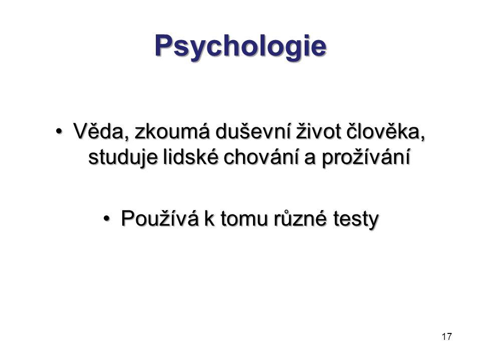 Psychologie Věda, zkoumá duševní život člověka, studuje lidské chování a prožívání.