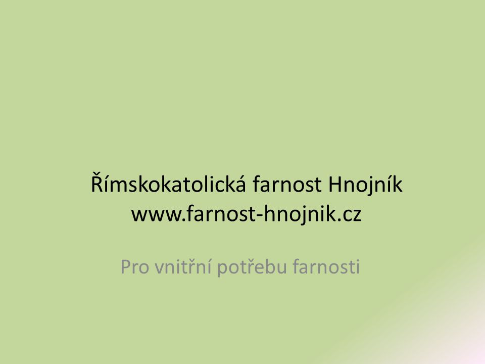 Římskokatolická farnost Hnojník www.farnost-hnojnik.cz