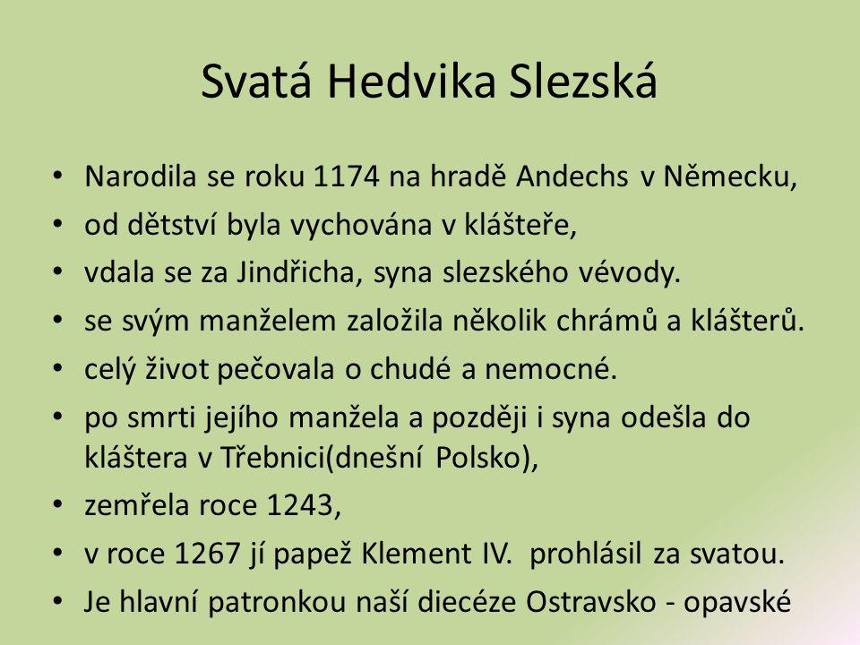 Svatá Hedvika Slezská Narodila se roku 1174 na hradě Andechs v Německu, od dětství byla vychována v klášteře,