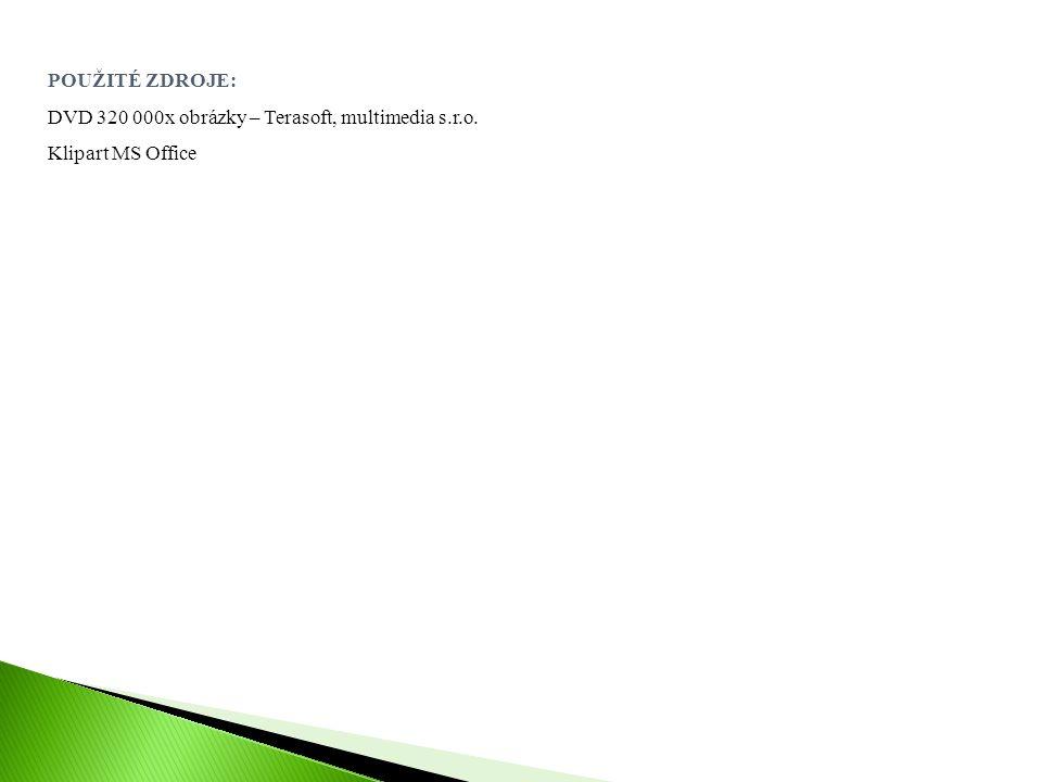 POUŽITÉ ZDROJE: DVD 320 000x obrázky – Terasoft, multimedia s.r.o. Klipart MS Office