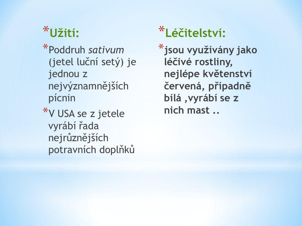 Užití: Poddruh sativum (jetel luční setý) je jednou z nejvýznamnějších pícnin. V USA se z jetele vyrábí řada nejrůznějších potravních doplňků.