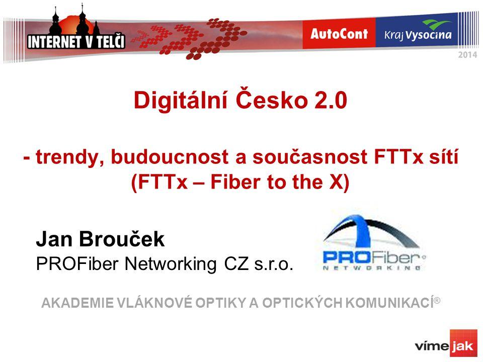 Digitální Česko 2.0 - trendy, budoucnost a současnost FTTx sítí (FTTx – Fiber to the X) AKADEMIE VLÁKNOVÉ OPTIKY A OPTICKÝCH KOMUNIKACÍ®