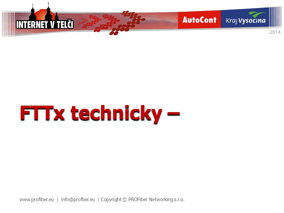FTTx technicky –   | | Copyright © PROFiber Networking s.r.o.