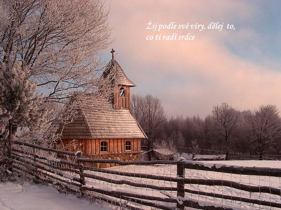 Žij podle své víry, dělej to, co ti radí srdce