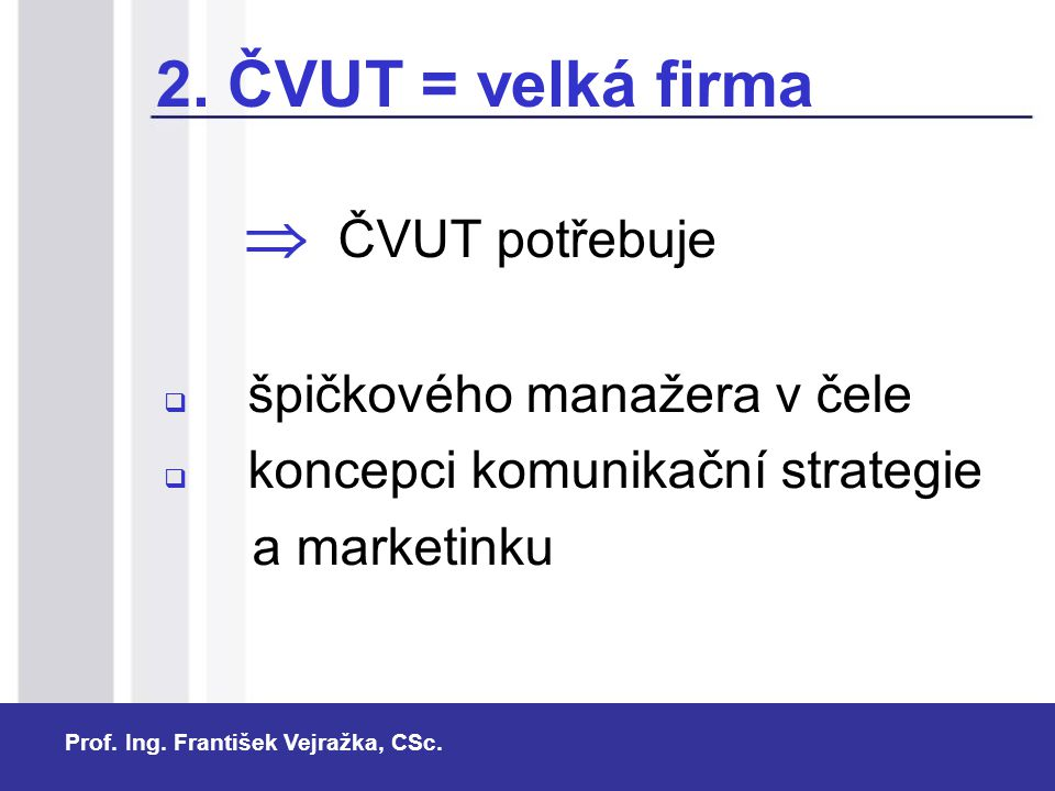 2. ČVUT = velká firma  ČVUT potřebuje špičkového manažera v čele