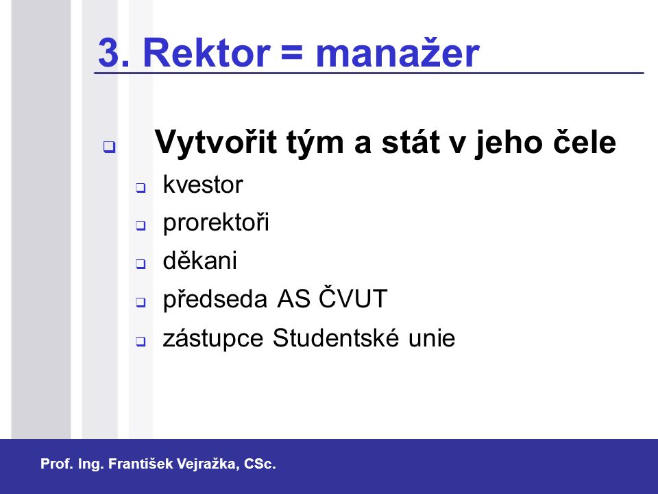3. Rektor = manažer Vytvořit tým a stát v jeho čele kvestor prorektoři