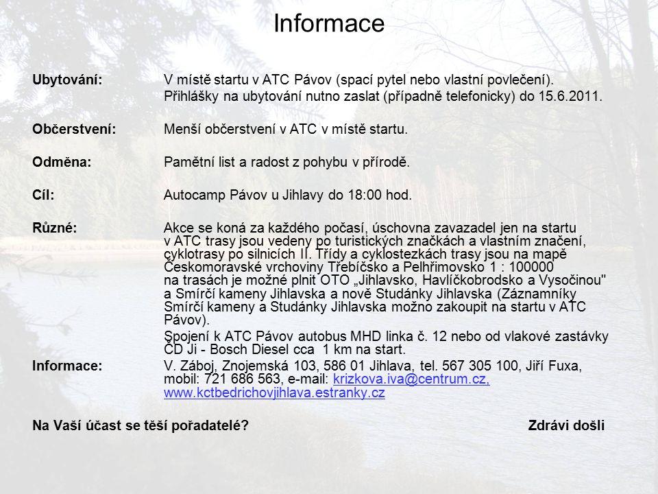 Informace Ubytování: V místě startu v ATC Pávov (spací pytel nebo vlastní povlečení).