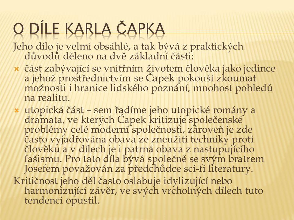 O díle Karla Čapka Jeho dílo je velmi obsáhlé, a tak bývá z praktických důvodů děleno na dvě základní části: