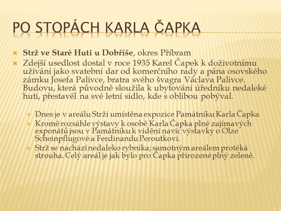 Po stopách Karla Čapka Strž ve Staré Huti u Dobříše, okres Příbram