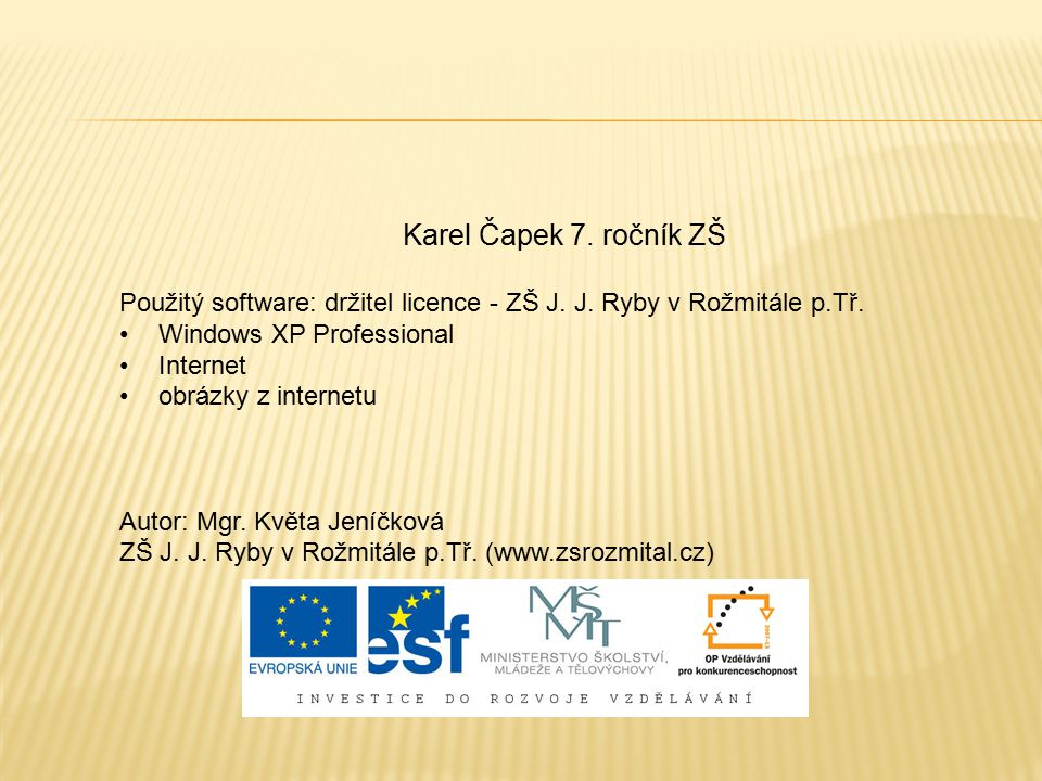 Karel Čapek 7. ročník ZŠ Použitý software: držitel licence - ZŠ J. J. Ryby v Rožmitále p.Tř. Windows XP Professional.