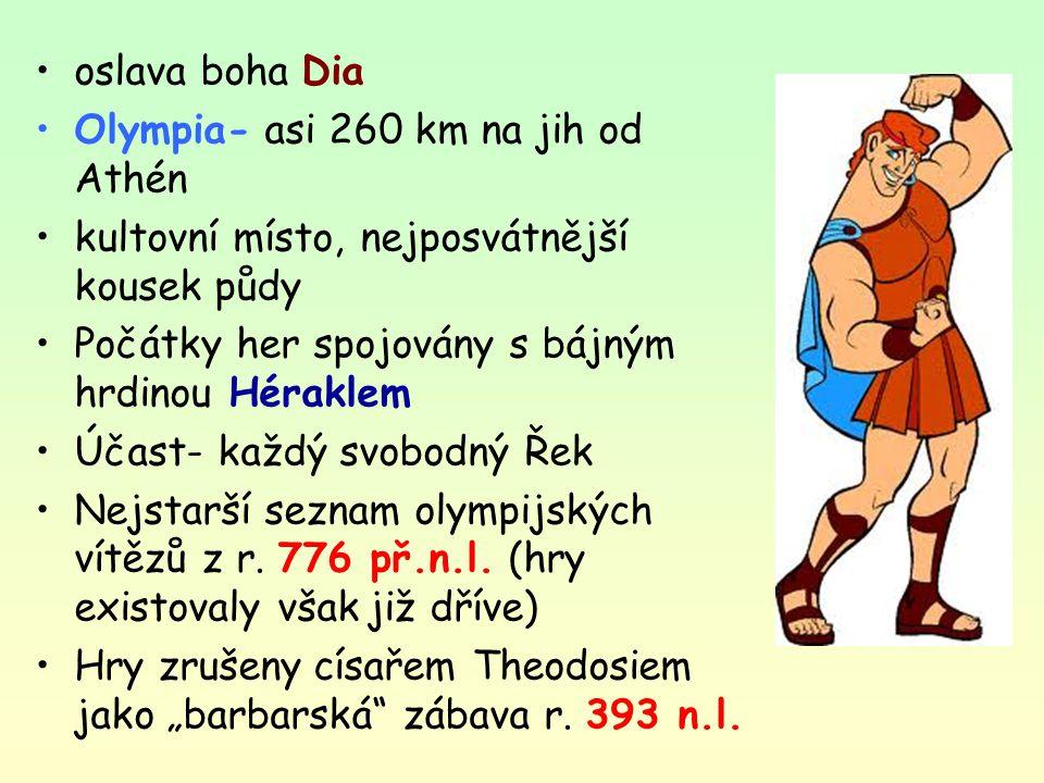 oslava boha Dia Olympia- asi 260 km na jih od Athén. kultovní místo, nejposvátnější kousek půdy. Počátky her spojovány s bájným hrdinou Héraklem.
