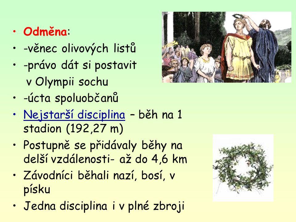 Odměna: -věnec olivových listů. -právo dát si postavit. v Olympii sochu. -úcta spoluobčanů. Nejstarší disciplina – běh na 1 stadion (192,27 m)