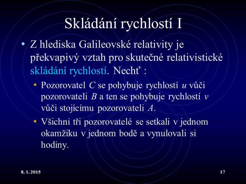 Skládání rychlostí I Z hlediska Galileovské relativity je překvapivý vztah pro skutečné relativistické skládání rychlostí. Nechť :