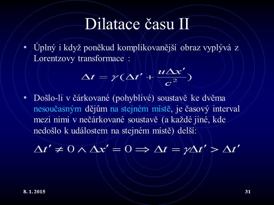 Dilatace času II Úplný i když poněkud komplikovanější obraz vyplývá z Lorentzovy transformace :