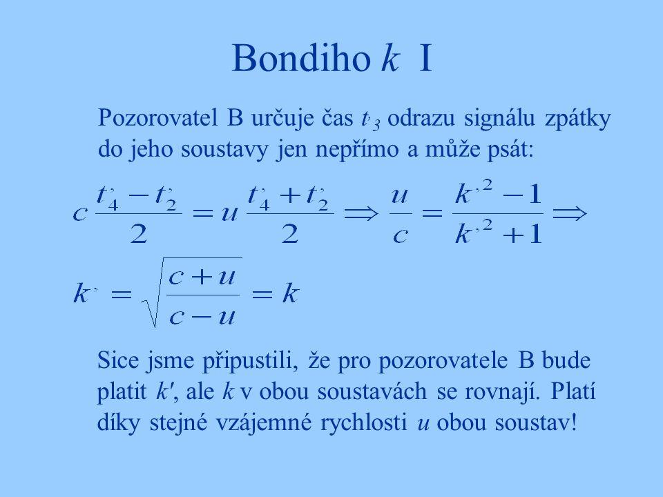 Bondiho k I Pozorovatel B určuje čas t,3 odrazu signálu zpátky do jeho soustavy jen nepřímo a může psát: