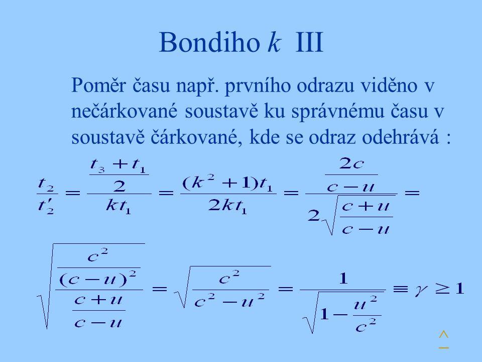 Bondiho k III Poměr času např. prvního odrazu viděno v nečárkované soustavě ku správnému času v soustavě čárkované, kde se odraz odehrává :
