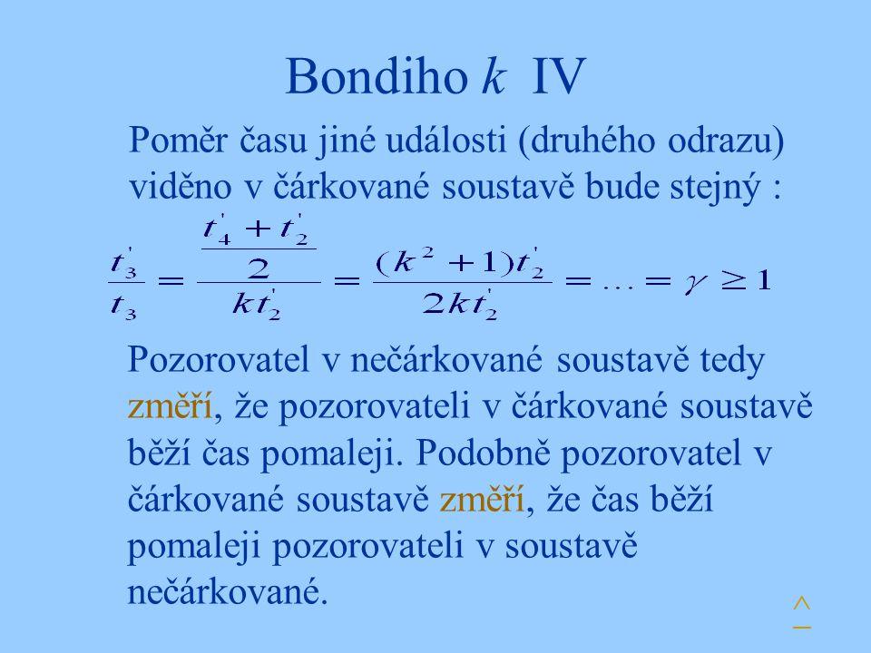 Bondiho k IV Poměr času jiné události (druhého odrazu) viděno v čárkované soustavě bude stejný :
