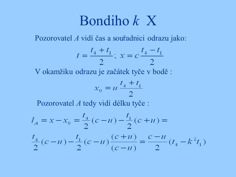 Bondiho k X Pozorovatel A vidí čas a souřadnici odrazu jako: