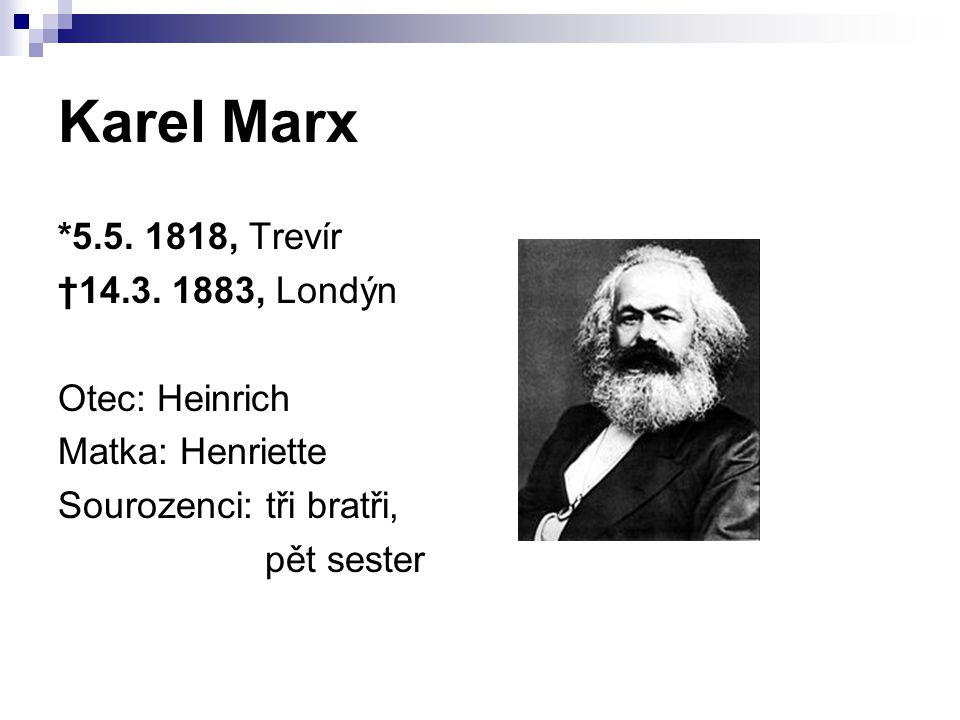 Karel Marx *5.5. 1818, Trevír †14.3. 1883, Londýn Otec: Heinrich