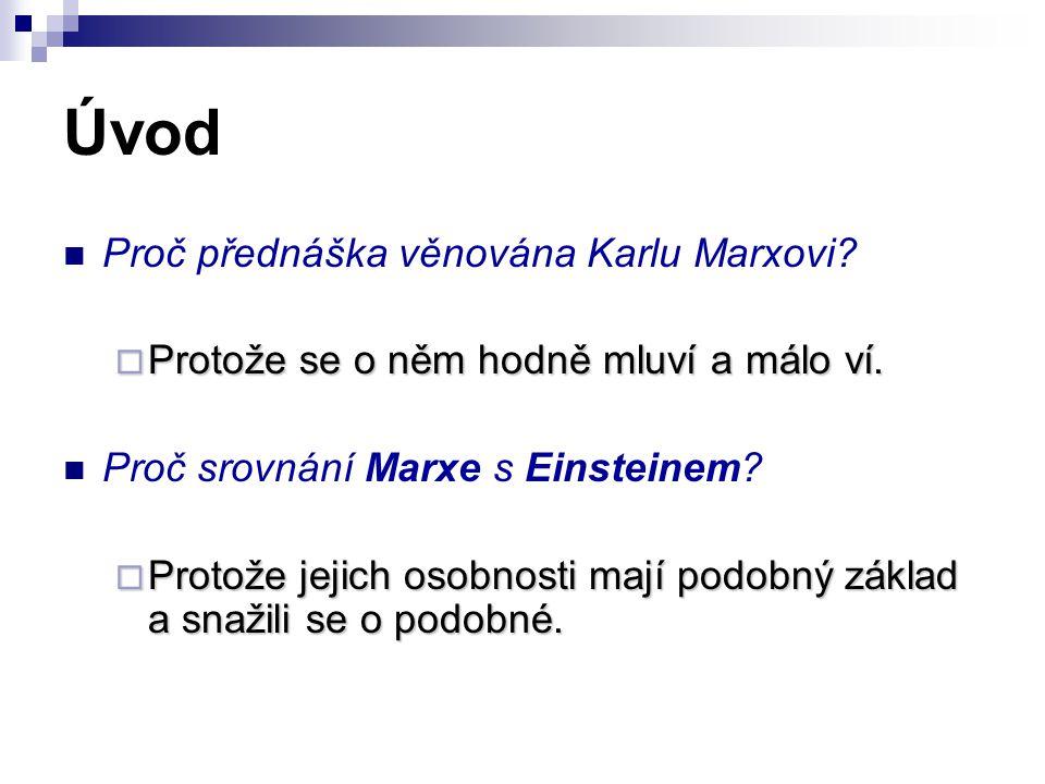 Úvod Proč přednáška věnována Karlu Marxovi