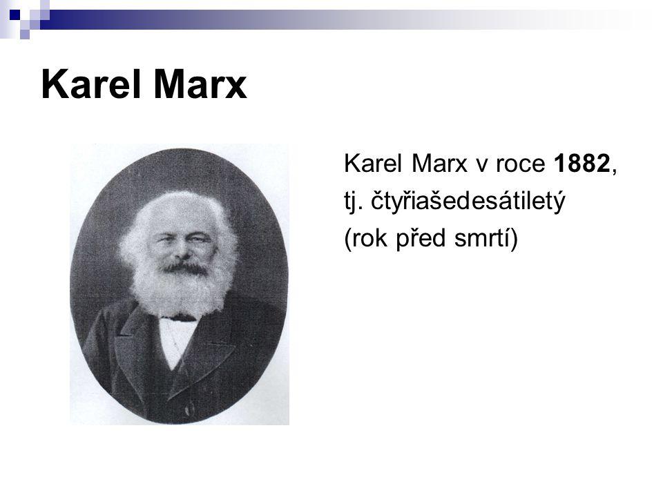 Karel Marx Karel Marx v roce 1882, tj. čtyřiašedesátiletý