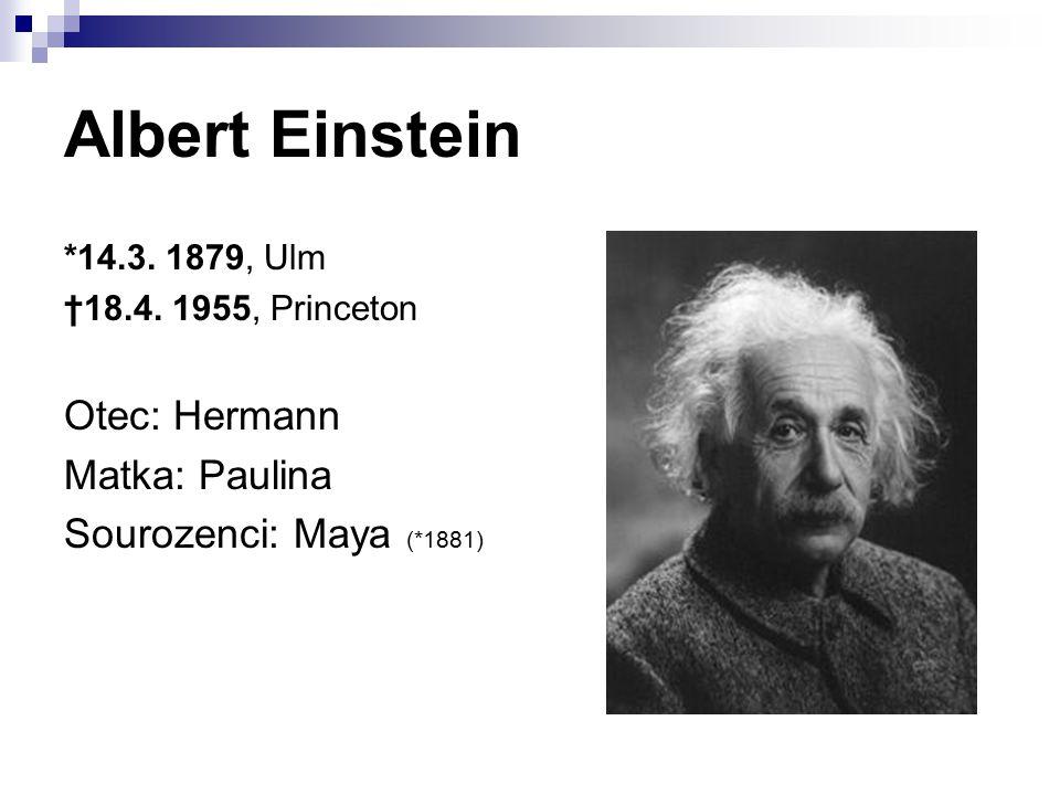 Albert Einstein Otec: Hermann Matka: Paulina Sourozenci: Maya (*1881)