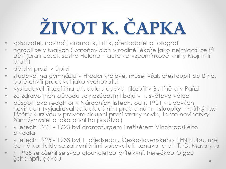 ŽIVOT K. ČAPKA spisovatel, novinář, dramatik, kritik, překladatel a fotograf.