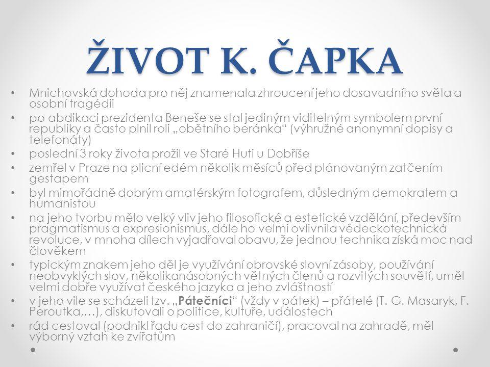 ŽIVOT K. ČAPKA Mnichovská dohoda pro něj znamenala zhroucení jeho dosavadního světa a osobní tragédii.