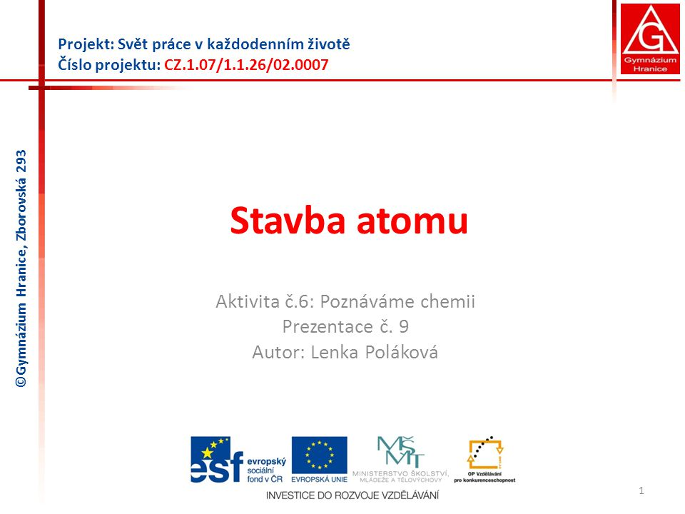Aktivita č.6: Poznáváme chemii Prezentace č. 9 Autor: Lenka Poláková
