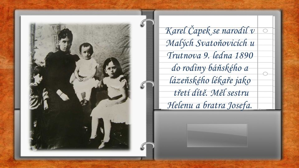 Karel Čapek se narodil v Malých Svatoňovicích u Trutnova 9. ledna 1890