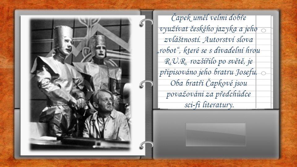 Čapek uměl velmi dobře využívat českého jazyka a jeho zvláštností
