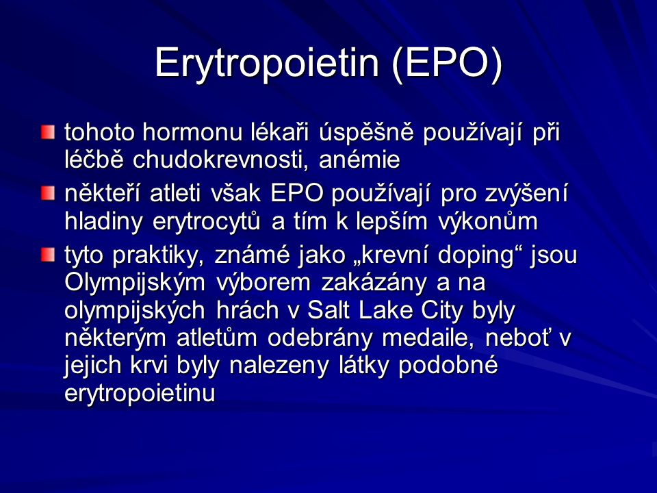 Erytropoietin (EPO) tohoto hormonu lékaři úspěšně používají při léčbě chudokrevnosti, anémie.
