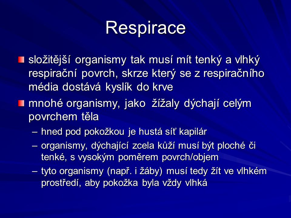 Respirace složitější organismy tak musí mít tenký a vlhký respirační povrch, skrze který se z respiračního média dostává kyslík do krve.