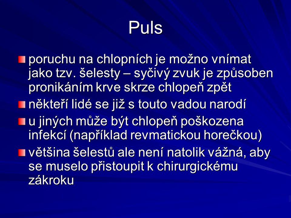 Puls poruchu na chlopních je možno vnímat jako tzv. šelesty – syčivý zvuk je způsoben pronikáním krve skrze chlopeň zpět.