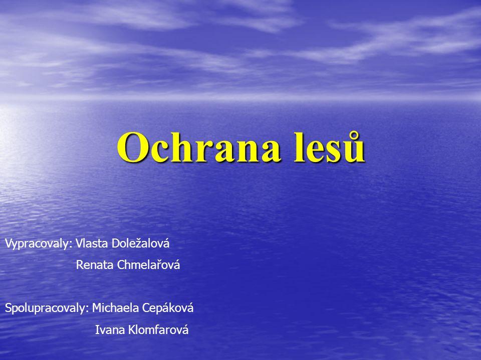 Ochrana lesů Vypracovaly: Vlasta Doležalová Renata Chmelařová
