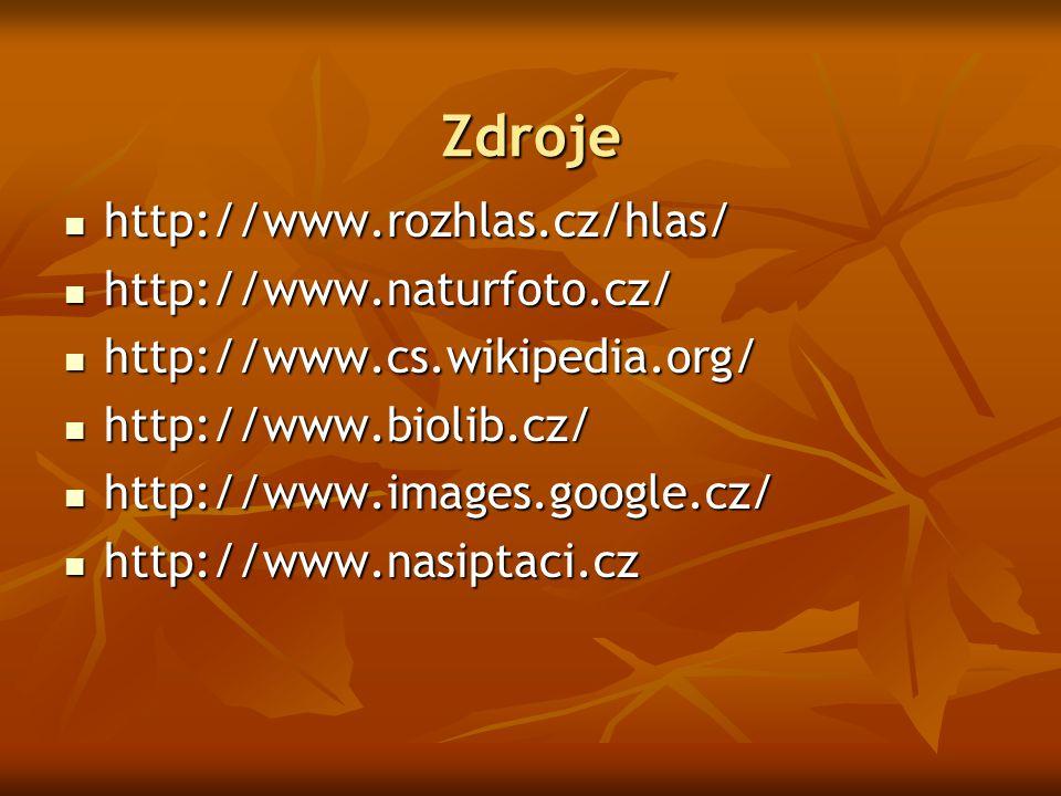 Zdroje http://www.rozhlas.cz/hlas/ http://www.naturfoto.cz/