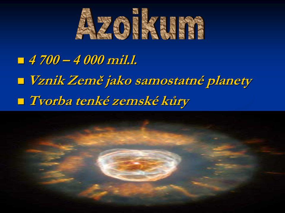 Azoikum 4 700 – 4 000 mil.l. Vznik Země jako samostatné planety Tvorba tenké zemské kůry