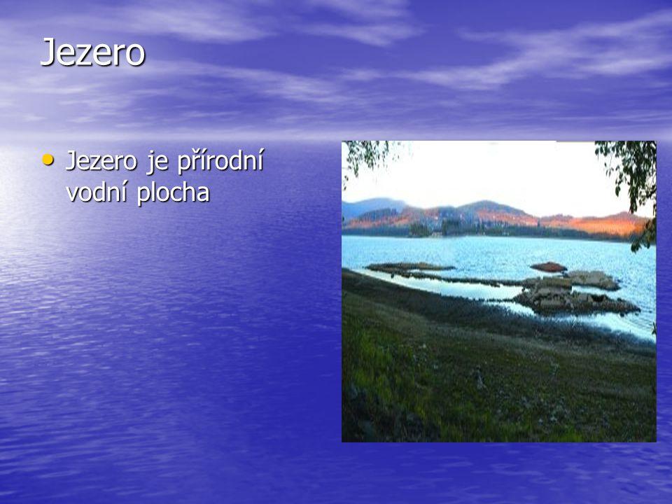 Jezero Jezero je přírodní vodní plocha