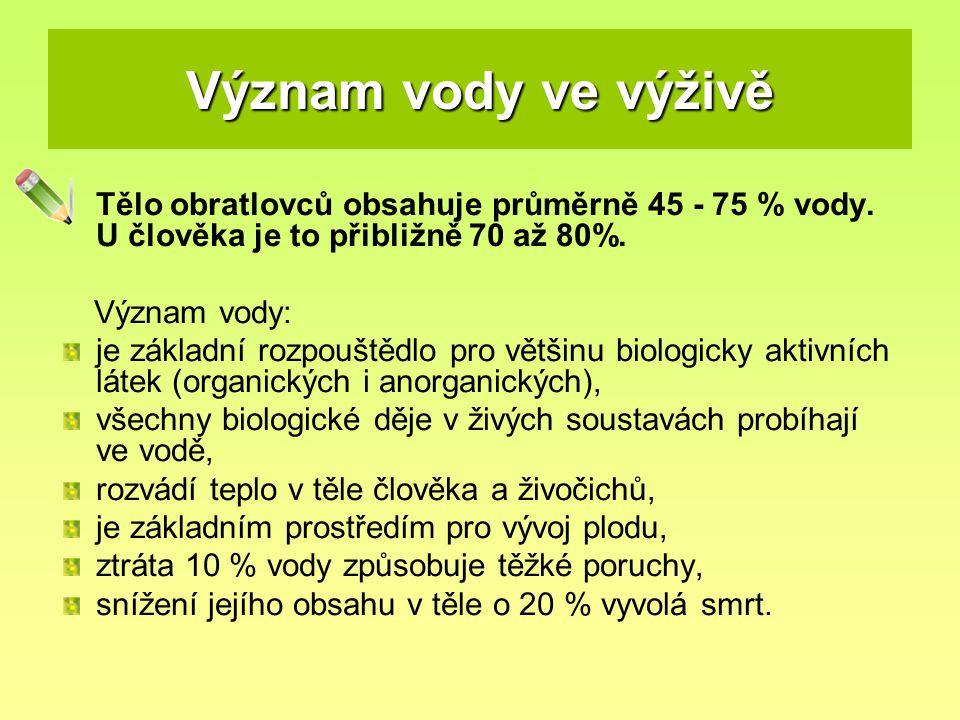 Význam vody ve výživě Tělo obratlovců obsahuje průměrně 45 - 75 % vody. U člověka je to přibližně 70 až 80%.