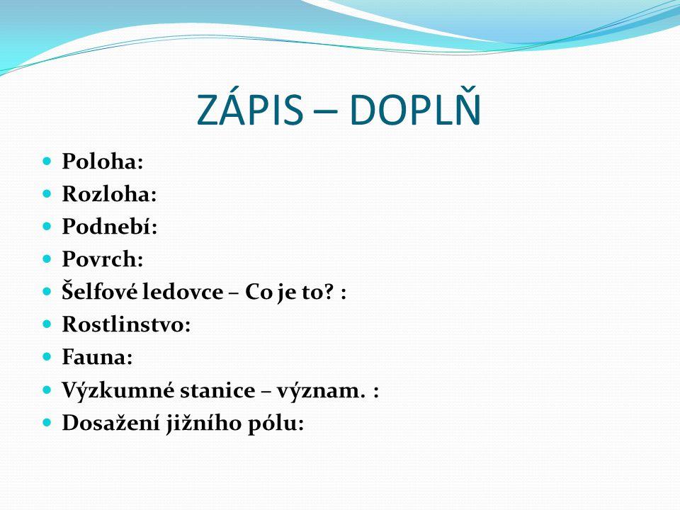ZÁPIS – DOPLŇ Poloha: Rozloha: Podnebí: Povrch: