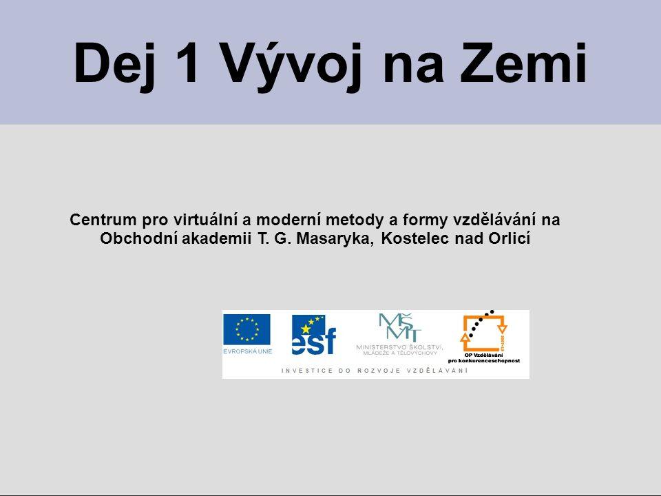 Dej 1 Vývoj na Zemi Centrum pro virtuální a moderní metody a formy vzdělávání na.
