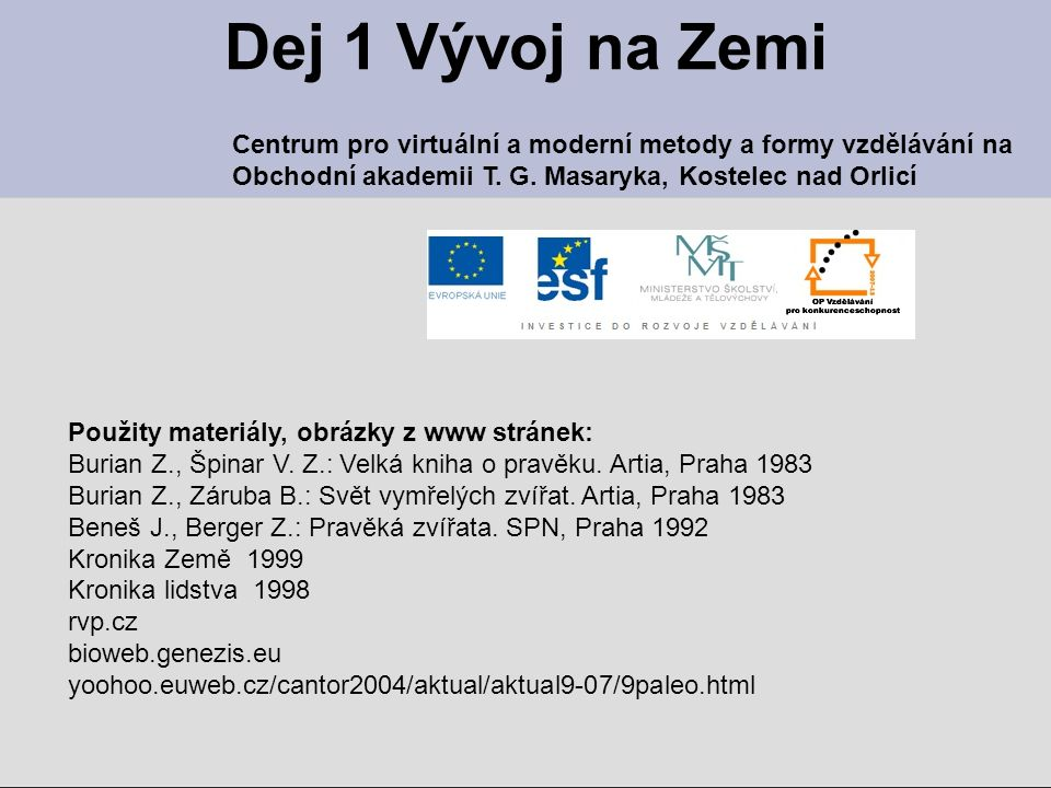Dej 1 Vývoj na Zemi Centrum pro virtuální a moderní metody a formy vzdělávání na. Obchodní akademii T. G. Masaryka, Kostelec nad Orlicí.