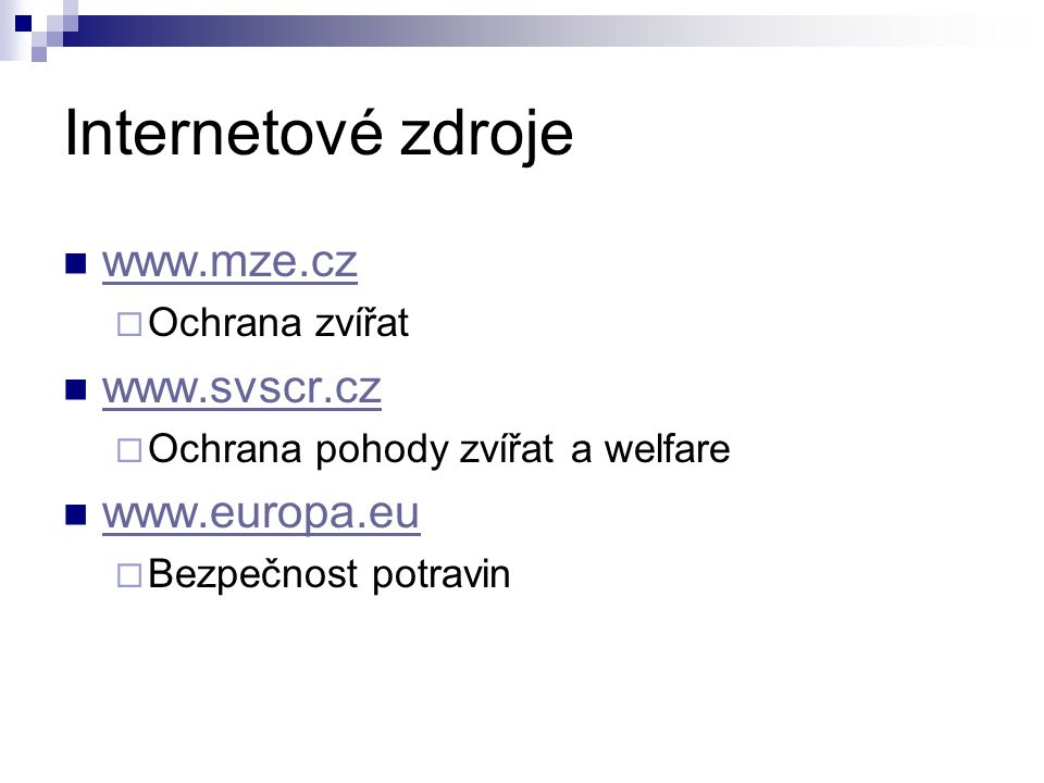 Internetové zdroje www.mze.cz www.svscr.cz www.europa.eu